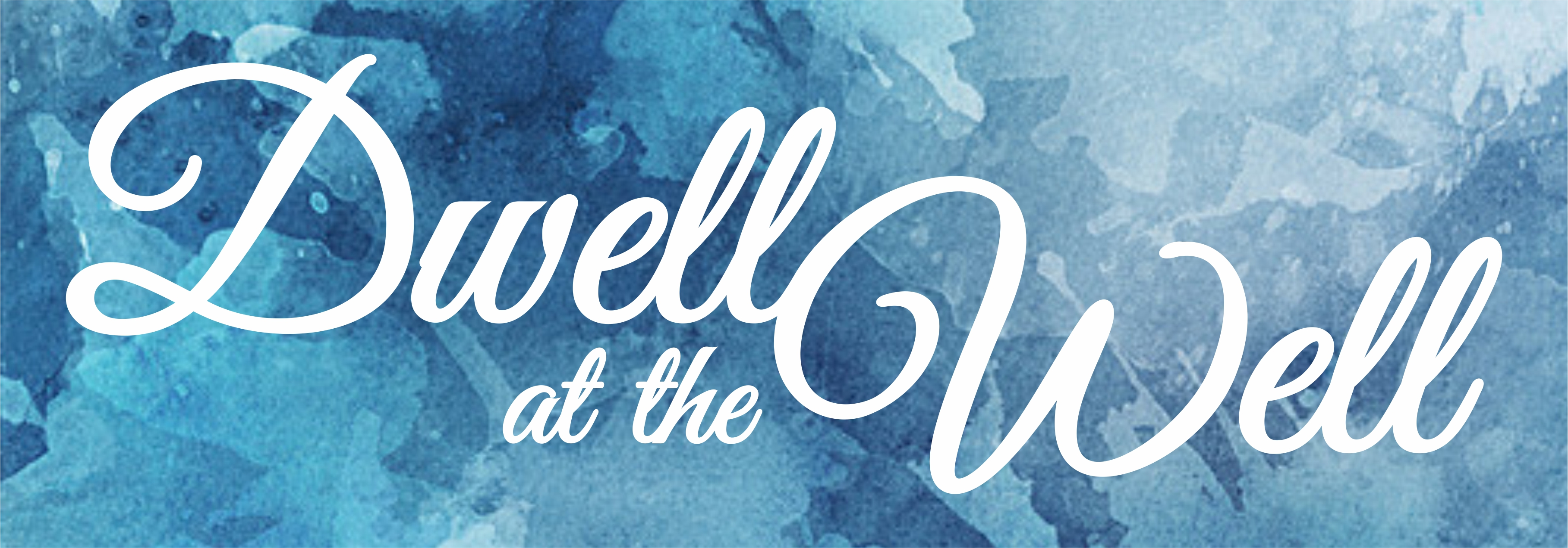 Dwell at the Well